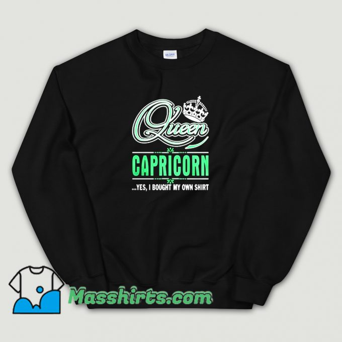 Queen Capricorn Yes I Bought My Own Sweatshirt On Sale