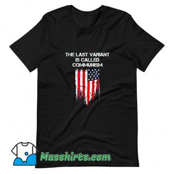 Vintage The last Variant Is Called Communism T Shirt Design