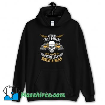 Without Truck Drivers You Would Be Homeless Hoodie Streetwear