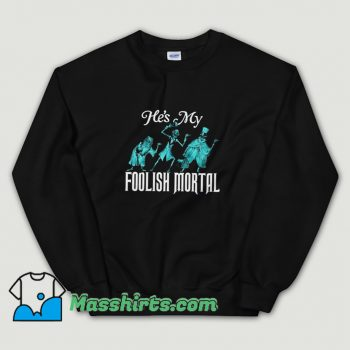 Classic Hes My Foolish Mortal Sweatshirt
