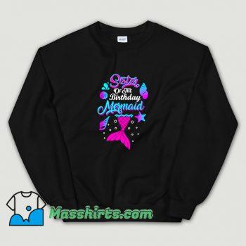 Cute Sister Of The Birthday Mermaid Sweatshirt