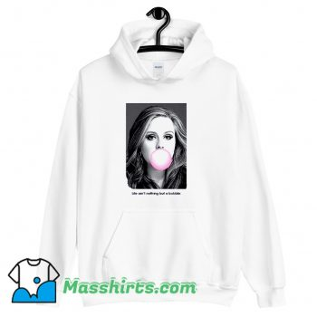 New Adele Life Aint Nothing But A Bubble Hoodie Streetwear