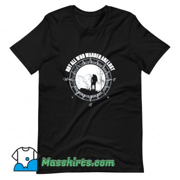 Not All Those Who Wander Are Lost T Shirt Design