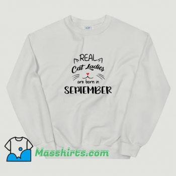 Real Cat Ladies Are Born In September Sweatshirt On Sale